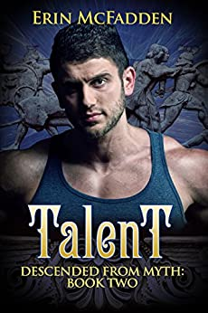 Talent: Descended from Myth: Book Two by [McFadden, Erin]