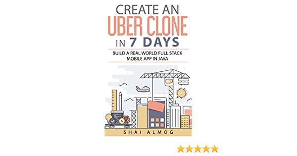 Create an Uber Clone in 7 Days: Build a real world full stack mobile app in  Java (Clone a Mobile App in Java Book 1)