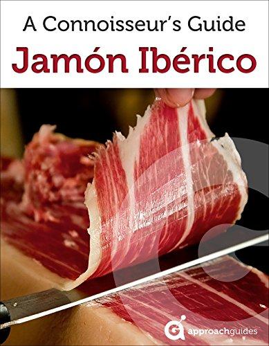 Jamón Ibérico: A Connoisseur's Guide (Spain Travel Guide 2017) by Approach Guides, David Raezer, Jennifer Raezer