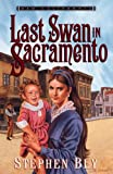 The Last Swan in Sacramento, Stephen A. Bly, 1581341091