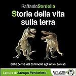 Storia della vita sulla Terra: Dalle derive dei continenti agli ultimi arrivati | Raffaele Sardella