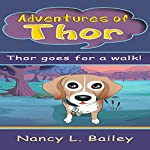 Adventures of Thor: Thor Goes for a Walk | Nancy L. Bailey