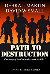 Path to Destruction (Post-Apocalyptic Military Story) (Dark Future Series Book 1) (English Edition)