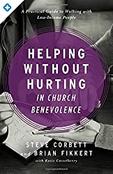 Helping Without Hurting in Church Benevolence: A Practical Guide to Walking with Low-Income People