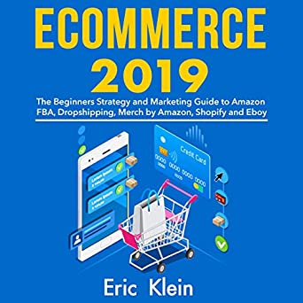 Ecommerce 2019: The Beginners Strategy and Marketing Guide to Amazon