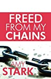 Freed from My Chains, Amy Stark, 1448973406