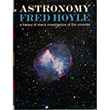 Astronomy: A History of Mans Investigation of the Universe
