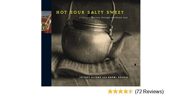 Hot Sour Salty Sweet: A Culinary Journey Through Southeast Asia by Alford, Jeffrey, Duguid, Naomi(October 2, 2000) Hardcover: Amazon.com: Books