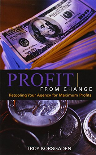 Profit from Change: Retooling Your Agency for Maximum Profits