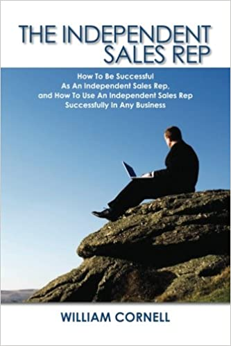 The Independent Sales Rep: How To Be Successful As An Independent ...