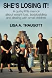 She's Losing It!: A quirky little memoir about weight loss, bodybuilding and dealing with small children