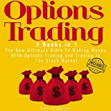 Options Trading: 3 Books in 1: The New Ultimate Bible to Making Money with Options Trading and Trading in the Stock Market