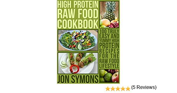 The high protein raw food cookbook 100 easy and yummy high the high protein raw food cookbook 100 easy and yummy high protein recipes for the raw food lifestyle kindle edition by jonathan symons forumfinder Choice Image