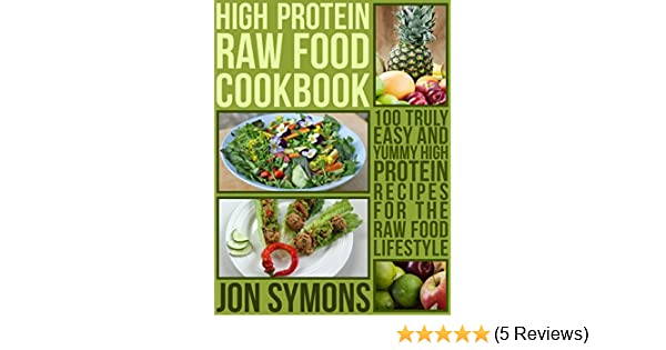 The high protein raw food cookbook 100 easy and yummy high protein the high protein raw food cookbook 100 easy and yummy high protein recipes for the raw food lifestyle kindle edition by jonathan symons forumfinder Images