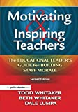 Motivating & Inspiring Teachers: The Educational Leader's Guide for Building Staff Morale
