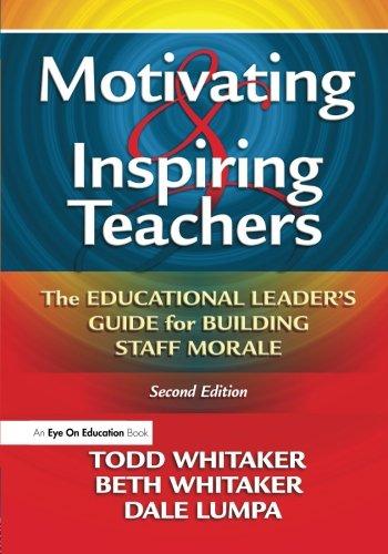 Motivating & Inspiring Teachers: The Educational Leader's Guide for Building Staff Morale