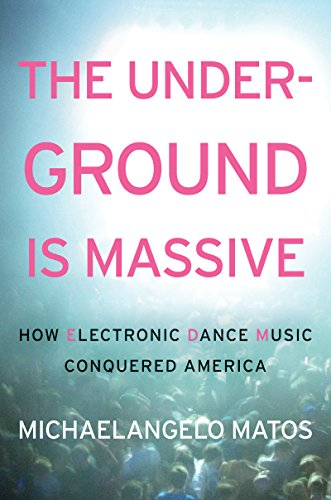 Genres Dance Music (The Underground Is Massive: How Electronic Dance Music Conquered America)