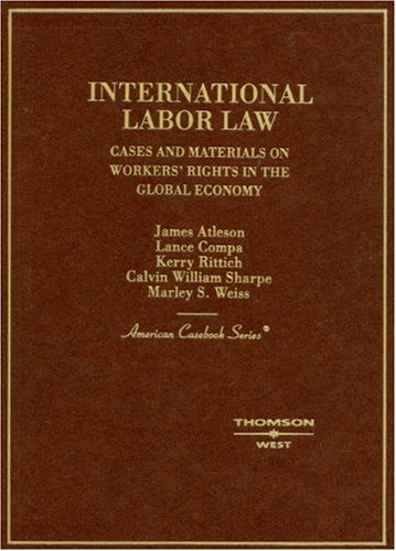 International Labor Law: Cases and Materials on Workers' Rights in the Global Economy