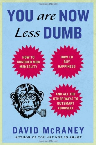 You Are Now Less Dumb: How to Conquer Mob Mentality, How to Buy Happiness, and All the Other Ways to Ou tsmart Yourself by McRaney, David(July 30, 2013) Hardcover