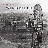 American Windmills: An Album of Historic Photographs