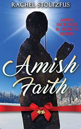 Amish Faith (Amish Sickness and Health (Loving Family Inpirational) Book 2) by [Stoltzfus, Rachel]