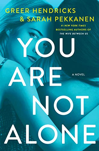 You Are Not Alone: A Novel by [Hendricks, Greer, Pekkanen, Sarah]