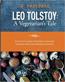 Leo tolstoy a vegetarian 39 s tale tolstoy 39 s family - The modern vegetarian kitchen ...