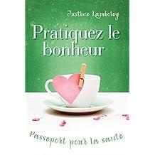 Pratiquez le Bonheur, Passeport pour la Santé (French Edition)