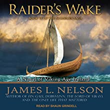 Raider's Wake: A Novel of Viking Age Ireland: The Norsemen Saga, Book 6 Audiobook by James L. Nelson Narrated by Shaun Grindell