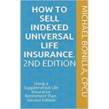 How to Sell Indexed Universal Life Insurance. : Using a Supplemental Life Insurance Retirement Plan. Second Edition