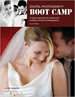 Digital Photography Boot Camp: A Step-By-Step Guide for Professional Wedding and Portrait Photographers