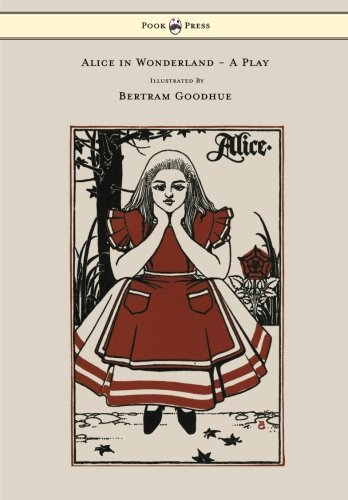 Download Alice in Wonderland - A Play - With Illustrations by Bertram Goodhue PDF