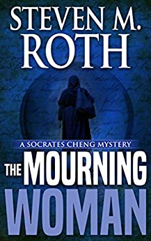 The Mourning Woman: A Socrates Cheng mystery (Socrates Cheng Mysteries Book 2) by [Roth, Steven M.]