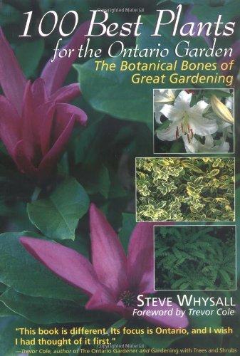 100 Best Plants for the Ontario Garden: The Botanical Bones of Great Gardening
