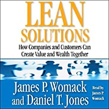 Lean Solutions: How Companies and Customers Can Create Value and Wealth Together Audiobook by James P. Womack, Daniel T. Jones Narrated by James P. Womack