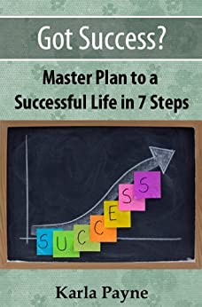 Got Success? - Master Plan to a Successful Life in 7 Steps by [Payne, Karla]