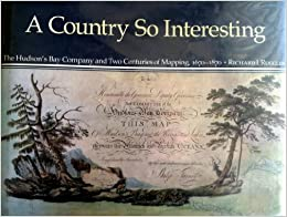 Book A Country So Interesting: The Hudson's Bay Company and Two Centuries of Mapping, 1670-1870 (Rupert's Land Record Society Series)