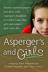 Asperger's and Girls: World-Renowned Experts Join Those with Asperger's Syndrome to Resolve Issues That Girls and Women Face Every Day!