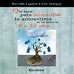Que Hacer Para Desarrollar La Autoestima En Los Ninos de 6 a 12 Anos (Spanish Edition) | Danielle Laporte,Lise Sevigny