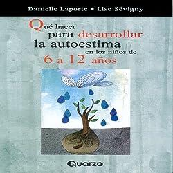 Que Hacer Para Desarrollar La Autoestima En Los Ninos de 6 a 12 Anos (Spanish Edition)