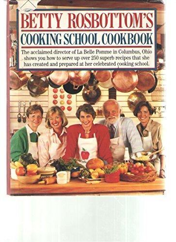 Betty Rosbottom's Cooking School Cookbook