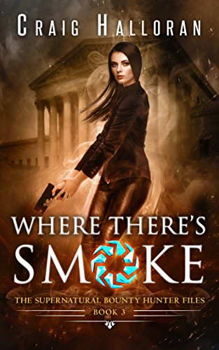 Three Slate Top Tables - Where There's Smoke (Book 3 of 10): An Urban Fantasy Shifter Series (The Supernatural Bounty Hunter Series)