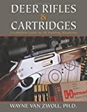 Deer Rifles and Cartridges: A Complete Guide to All Hunting Situations by Wayne van Zwoll (2012-08-01)