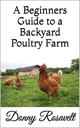 A Beginners Guide to a Backyard Poultry Farm by [Rosavelt, Donny]
