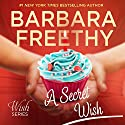 A Secret Wish: Wish Series, Book 1 Audiobook by Barbara Freethy Narrated by Amy Rubinate