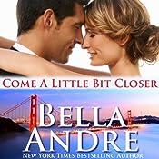 Come a Little Bit Closer: San Francisco Sullivans, Book 7 | Bella Andre