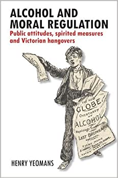 Alcohol and Moral Regulations: Public Attitudes, Spirited Measures and Victorian Hangovers