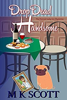The Painted Lady Inn Mysteries: Drop Dead Handsome: A Cozy Mystery W/ Recipes (English Edition) de [Scott, M K]