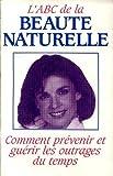 img - for L'ABC de la beaut  naturelle, Comment pr venir et gu rir les outrages du temps book / textbook / text book