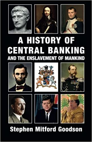 A History of Central Banking and the Enslavement of Mankind: Stephen Mitford Goodson: 8601420389687: Amazon.com: Books